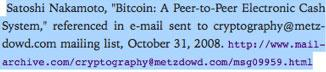 "Satoshi Nakamoto, ""Bitcoin: A Peer-to-Peer Electronic Cash System,"" referenced in e-mail sent to cryptography@metzdowd.com mailing list, October 31, 2008"